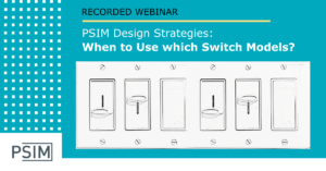 PSIM Design Strategies: When to Use which Switch Models