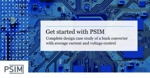 Get Started with PSIM – Buck Converter Case Study