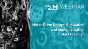 Motor Drive Design, Simulation and Implementation- Start to Finish