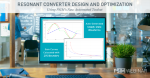 Resonant Converter Design and Optimization Using PSIM's New Automated Toolset