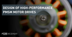 DESIGN OF HIGH PERFORMANCE PMSM MOTOR DRIVES (IPM, SPM, BLDC)